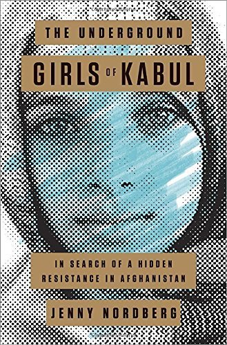 The Underground Girls of Kabul: In Search of a Hidden Resistance in Afghanistan Hardcover Deckle Edge, September 16, 2014