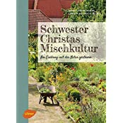 Schwester Christas Mischkultur: Im Einklang mit der Natur gärtnern