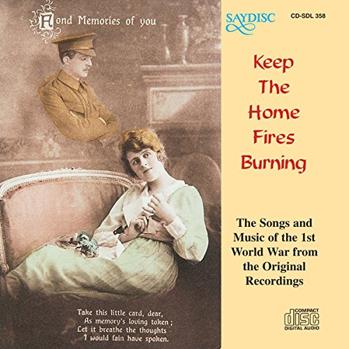 Keep The Home Fires Burning. Music & Songs of the 1st World War from old Phonograph cylinders, 78's & Barrel Organs.