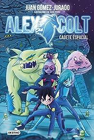 Alex Colt. Cadete espacial par Juan Gómez-Jurado