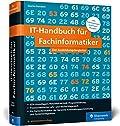 IT-Handbuch für Fachinformatiker - Ideal für die Bereiche Anwendungsentwicklung und Systemintegration. Mit vielen Prüfungsfragen und Übungen