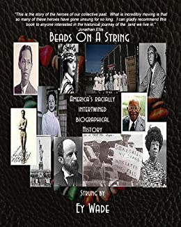Beads On A String (Special Edition):  America's Racially Intertwined Biographical History by [Wade, Ey]