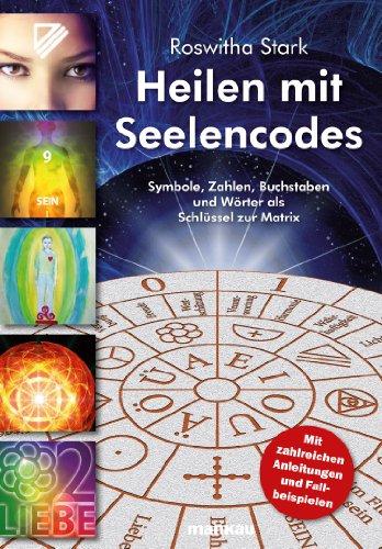 Heilen mit Seelencodes: Symbole, Zahlen, Buchstaben und Wörter als Schlüssel zur Matrix Symbole, Zahlen, Buchstaben und Wörter als Schlüssel zur Matrix: ... und Wörter als Schlüssel zur Matrix (Ein Gutes Gefühl-therapie)