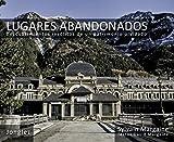 Lugares Abandonados: Descubrimientos Insolitos De Un Patrimonio Olvidado (Spanish Edition) by Sylvain Margaine (2009-10-01)