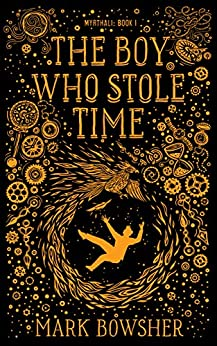 The Boy Who Stole Time by [Bowsher, Mark]