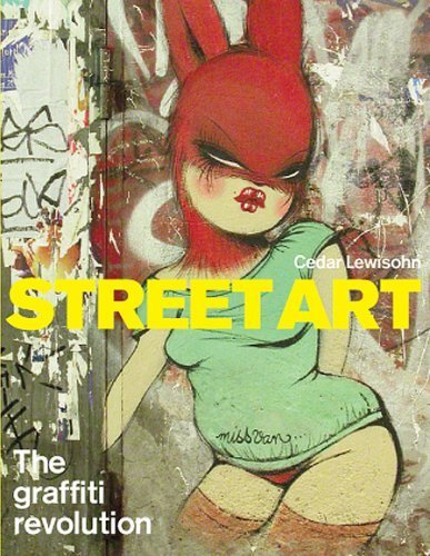 Street Art: The Graffiti Revolution by Lewisohn, Cedar (2008) Hardcover