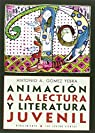 Animación a la lectura y literatura juvenil par Antonio A. Gómez Yebra
