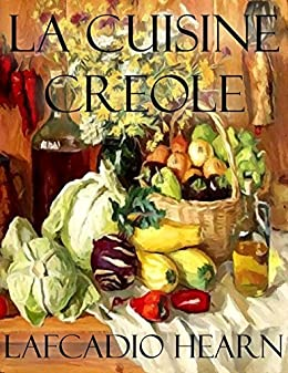 La Cuisine Creole by [Hearn, Lafcadio]