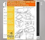 Hundehütte selber bauen: Deine Projektbox inkl. 27 Original-Patenten bringt Dich mit Spaß ans Ziel!