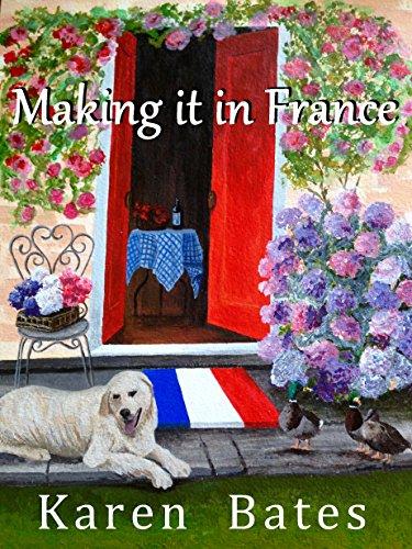 Making it in France: A saga of life in Normandy (English Edition)