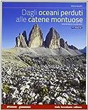 Scarica Libro Dagli oceani perduti alle catene montuose Ediz blu Vol unico Per le Scuole superiori Con espansione online (PDF,EPUB,MOBI) Online Italiano Gratis