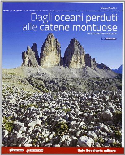 Dagli oceani perduti alle catene montuose. Ediz. blu. Vol. unico. Per le Scuole superiori. Con espansione online