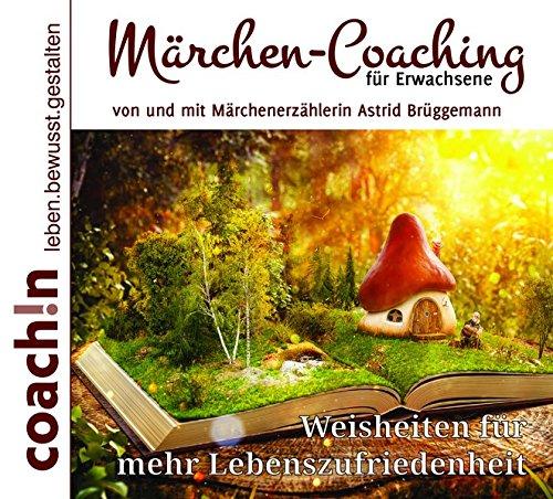 Märchen-Coaching für Erwachsene: Weisheiten für mehr Lebenszufriedenheit