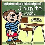Lustige Geschichten in Einfachem Spanisch 1: Jaimito va a la escuela (Spanisches Lesebuch für Anfänger, Volume 1)