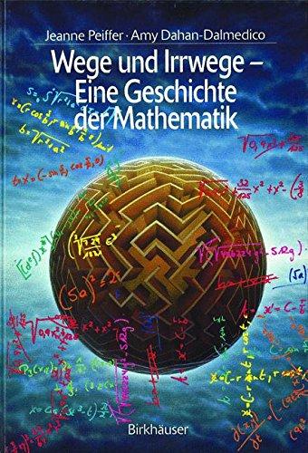 Wege und Irrwege ― Eine Geschichte der Mathematik (History of Mathematics)