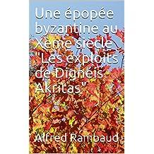 """Une épopée byzantine au Xème siècle """"Les exploits de Dignéis Akritas"""" (French Edition)"""