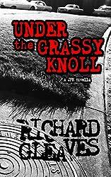 Under the Grassy Knoll: a JFK novella (English Edition)