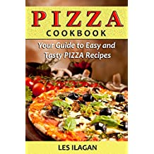 Pizza Cookbook: Your Guide to Easy and Tasty Pizza Recipes: Easy Pizza Recipes (Pizza recipes, Pizza Cookbook, Pizza for Beginners, Italian cooking) (English Edition)