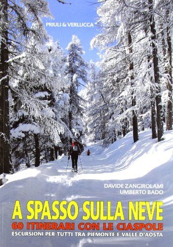 A spasso sulla neve. 60 itinerari con le ciaspole. Escursioni per tutti tra Piemonte e Valle d'Aosta. Ediz. illustrata (Guide e manuali) por Umberto Bado