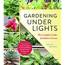 Gardening Under Lights: The Complete Guide for Indoor Growers (English Edition)