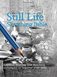 The Still Life Sketching Bible