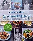 So schmeckt Erfolg - ein Weight Watchers Kochbuch *2017*