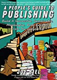 A Peoples Guide to Publishing: Build a Successful, Sustainable, Meaningful Book Business