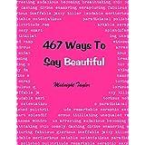 467 Ways To Say Beautiful (Ways To Say . . . Book 3) (English Edition)