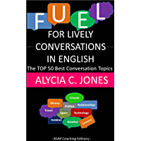 Fuel for lively conversations in English: The Top 50 Best English Conversation Topics… (English Edition)