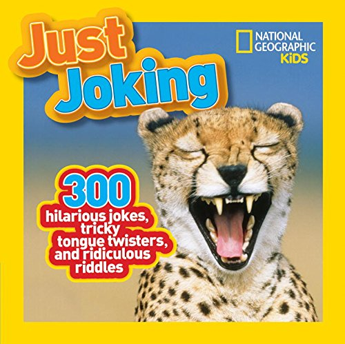 Preisvergleich Produktbild National Geographic Kids Just Joking: 300 Hilarious Jokes,  Tricky Tongue Twisters,  and Ridiculous Riddles