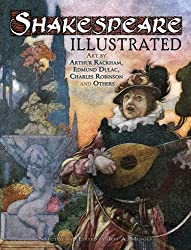Shakespeare Illustrated: Art by Arthur Rackham, Edmund Dulac, Charles Robinson and Others (Dover Fine Art, History of Art) by Jeff A. Menges (2011-07-19)