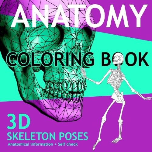 ANATOMY Coloring Book - 3D Skeleton Poses: Anatomy and Physiology Coloring Book. Human Skeleton Anatomical information for Adults + Self check