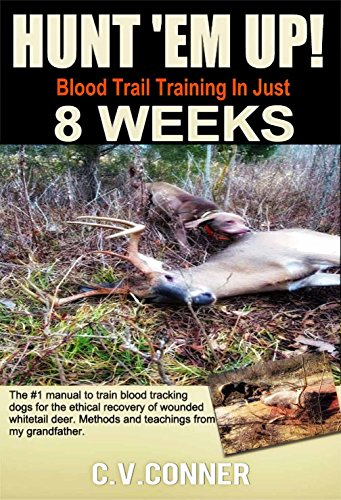 HUNT 'EM UP!: The Ultimate Guide to Train Your Dog Blood Trail Training in 8 Weeks (Hunters Edge Book 1) (English Edition) por C.V. Conner