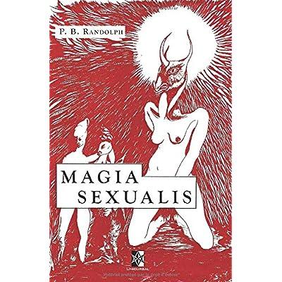 Magia Sexualis: Les Mystères & la Pratique de la Magie Sexuelle
