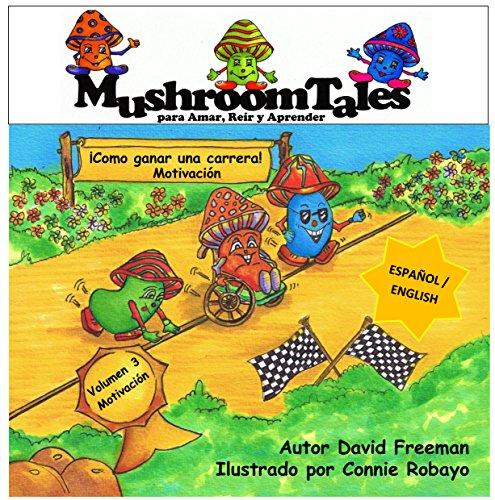 Mushroom Tales Volumen 3 - Bilingüe (Español/Inglés): ¡Como Ganar Una Carrera! (Mushroom Tales - Bilingüe (Español/Inglés)) por David Freeman