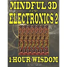 Mindful 3D for Electronics 2: 1-Hour Wisdom Volume 2