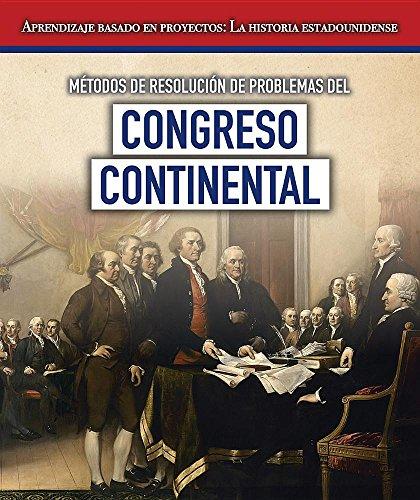 Métodos de resolución de problemas del Congreso Continental / Problem solving methods of the Continental Congress (Aprendizaje basado en proyectos: La ... / Project Learning Through American History) por Jeremy Morlock