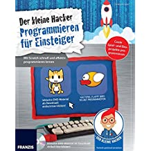 Der kleine Hacker: Programmieren für Einsteiger: Mit Scratch schnell und effektiv programmieren lernen