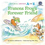 Frances Frog's Forever Friend (Animal Antics A to Z)