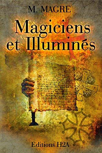 Magiciens et Illuminés. Edition revue et corrigée.: Rose-Croix, Templiers, Cathares, Alchimistes et Théosophes par M. Magre