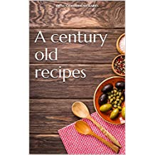 A century old recipes (English Edition)