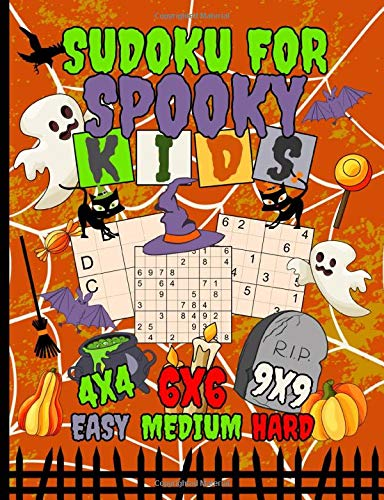 Sudoku Logic Puzzles for Spooky Kids: 150 Easy, Medium, and Hard Levels with Numbers or Letters on 4x4, 6x6 and 9x9 Grids (Halloween Activity Books Vol 2, Band 2) (Spiel 2 Halloween Happy Spielen)