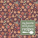 My Favorite Holiday Recipes: A Blank Recipe Journal to Write in and Customize with a Christmas Gingerbread Cookie Cover