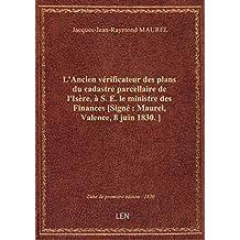 L'Ancien vérificateur desplansducadastreparcellaire del'Isère,àS.E. leministredesFinances