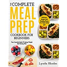 Meal Prep: The Complete Meal Prep Cookbook For Beginners: Your Essential Guide To Losing Weight And Saving Time - Delicious, Simple And Healthy Meals To ... Go! (Low Carb Meal Prep) (English Edition)