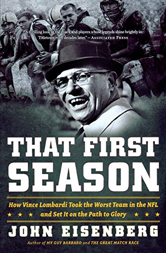 That First Season: How Vince Lombardi Took the Worst Team in the NFL and Set It on the Path to Glory por John Eisenberg