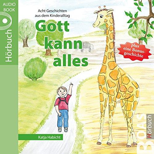 Gott kann alles: Geschichten aus dem Kinderalltag