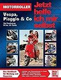 Motorroller: Vespa, Piaggio & Co - Die Zweitakter 50 bis 180 Kubik (Jetzt helfe ich mir selbst, Band 3322)