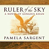 Front cover for the book Ruler Of The Sky: A Novel of Genghis Khan by Pamela Sargent