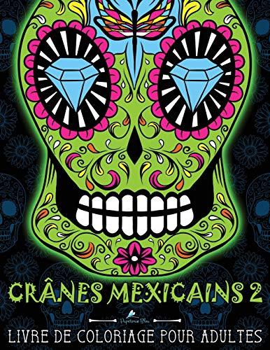 Crânes Mexicains 2: Livre De Coloriage Pour Adultes: Illustrations sur un fond noir : Día de los Muertos par Papeterie Bleu
